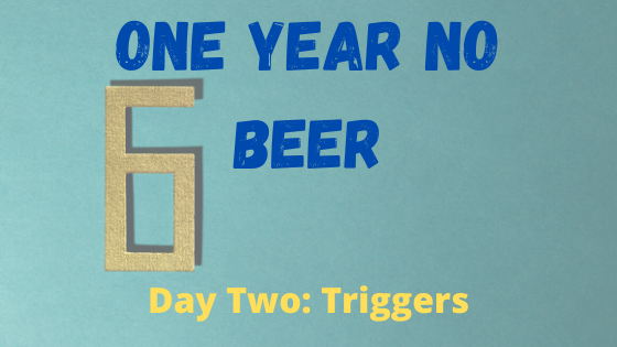 One Year No Beer Triggers